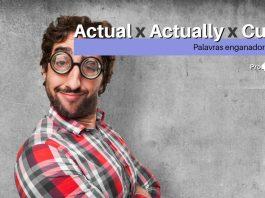 Actual, Actually e Current - Palavras enganadoras!