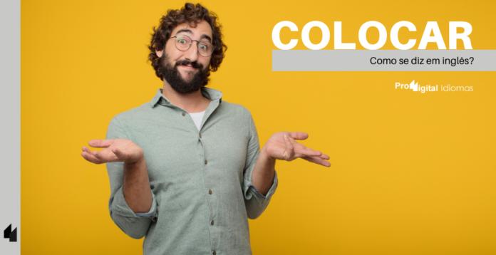 Como se diz COLOCAR em inglês