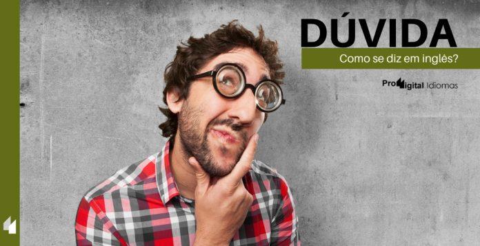 Como se diz DÚVIDA em inglês?