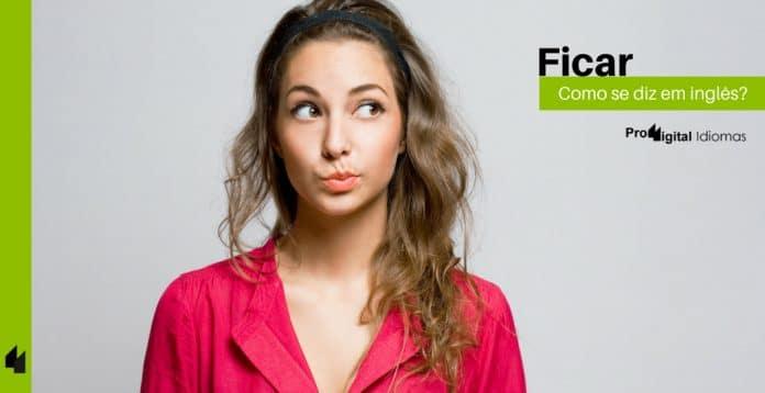 Como se diz FICAR em inglês?