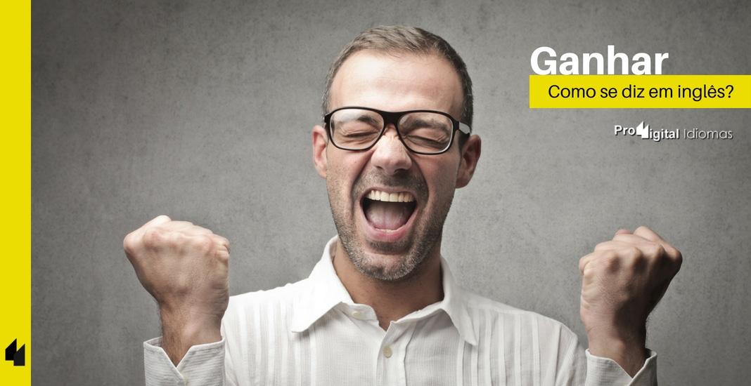 Como Se Diz Falar é Fácil Em Inglês: Como Se Diz GANHAR Em Inglês?