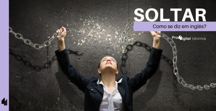 Como se diz SOLTAR em inglês