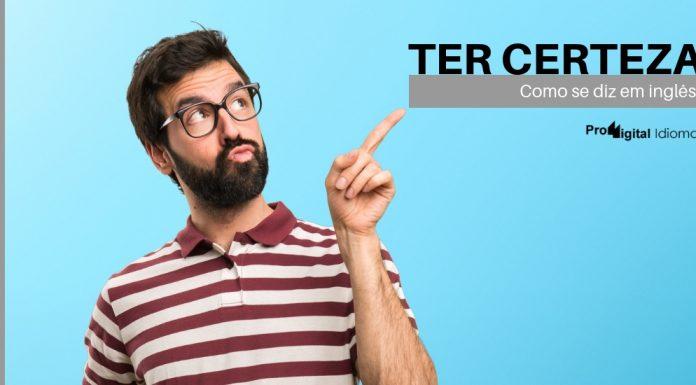 Como se diz TER CERTEZA em inglês?