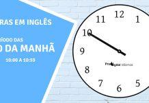 horas em inglês - 10 horas da manhã em inglês