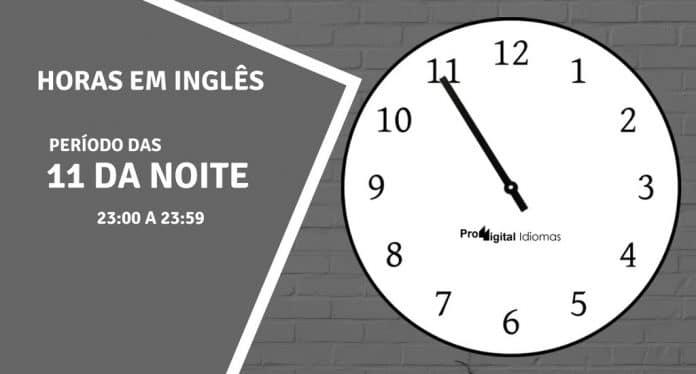 horas em inglês - 11 horas da noite em inglês