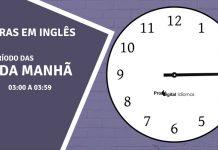 horas em inglês - 3 horas da manhã em inglês
