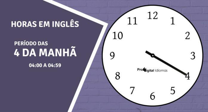 horas em inglês - 4 horas da manhã em inglês