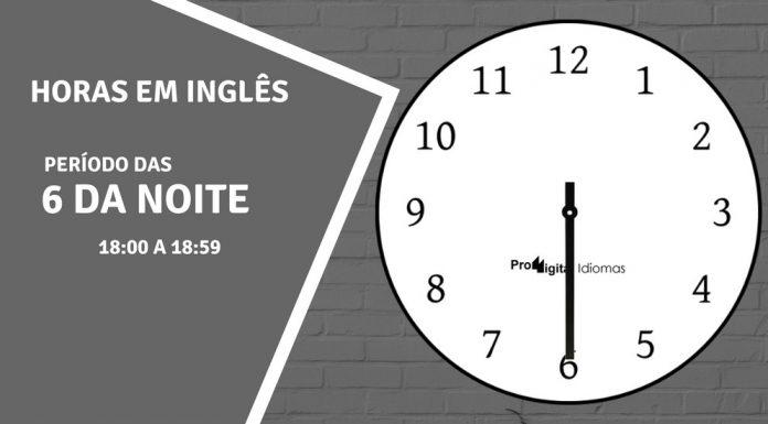 horas em inglês - 6 horas da noite em inglês