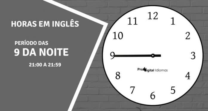 horas em inglês - 9 horas da noite em inglês