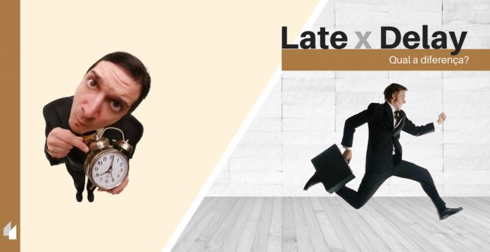 Late e Delay - Qual a diferença