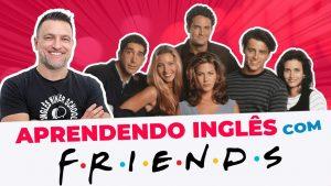 Aprenda Inglês com Séries FRIENDS