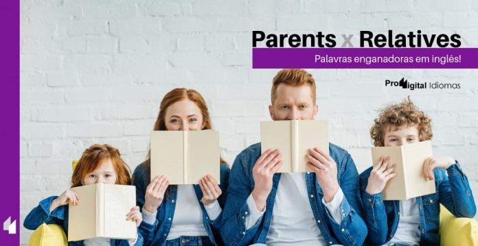 Parents e Relatives - Palavras enganadoras em inglês!