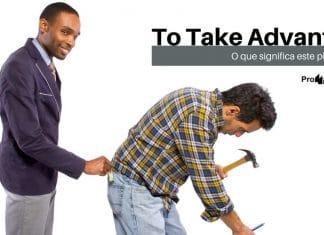 Phrasal Verb - To Take Advantage - 2