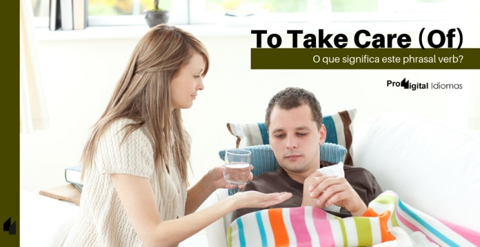 To Take Care (Of) - O que significa este phrasal verb?
