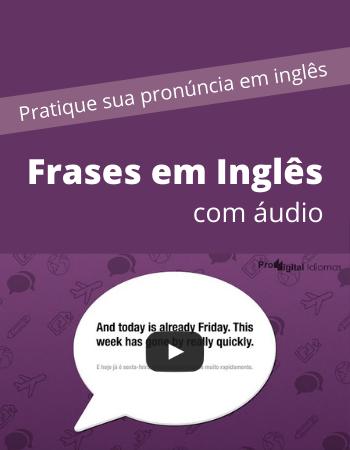 Frases em inglês com áudio - Pratique sua pronúncia em inglês