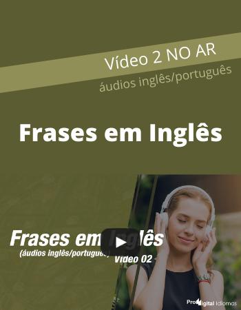 Frases em Inglês com áudios (inglês-português) - Vídeo 2 - Proddigital Idiomas