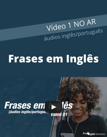 Frases em Inglês com áudios Inglês e Português- Vídeo 1