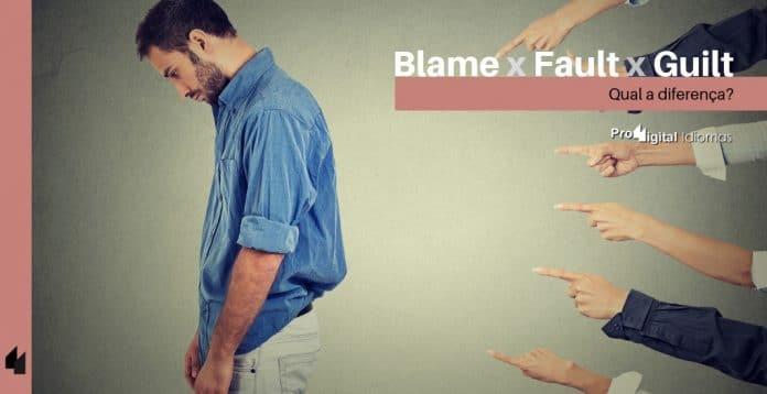 Blame, Fault e Guilt - Qual a diferença?