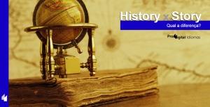 History e Story - Qual a diferença?