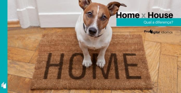 Home e House - Qual a diferença?