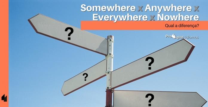 Somewhere, Anywhere, Everywhere e Nowhere - Qual a diferença?