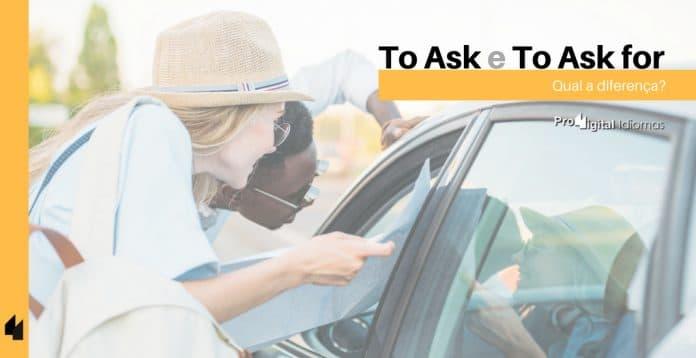 To Ask e To Ask for - Qual a diferença?