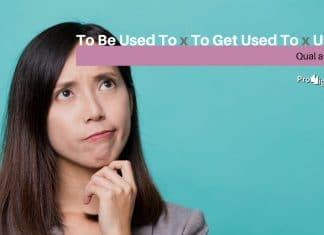 To Be Used To, To Get Used To e Used To - Qual a diferença em inglês?