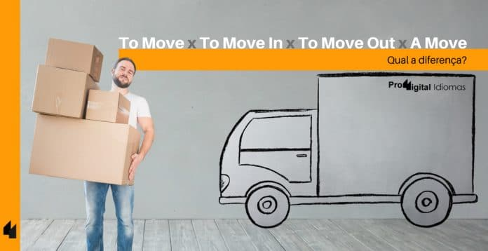 Qual a diferença entre To Move, To Move In, To Move Out e A Move