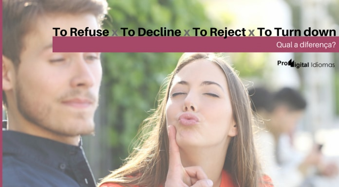 Qual a diferença entre To Refuse, To Decline, To Reject e To Turn down