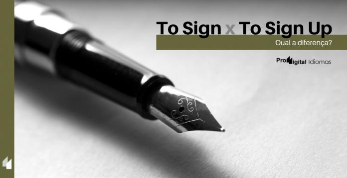 To Sign e To Sign Up - Qual a diferença