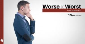 Worse e Worst - Qual a diferença?