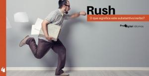 Rush - O que significa substantivo/verbo?