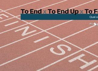 To End, To End Up e To Finish - Qual a diferença?