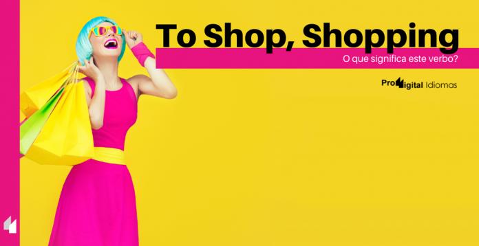 To Shop, Shopping - O que significa em inglês