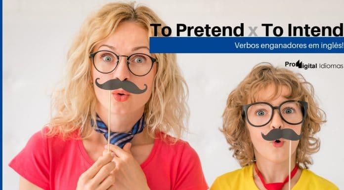 To Pretend e To Intend - Verbos enganadores em inglês!