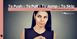 To Push, To Pull, To Jump e To Skip - Verbos enganadores em inglês!