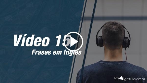 Frases em Inglês - YouTube - Vídeo 15